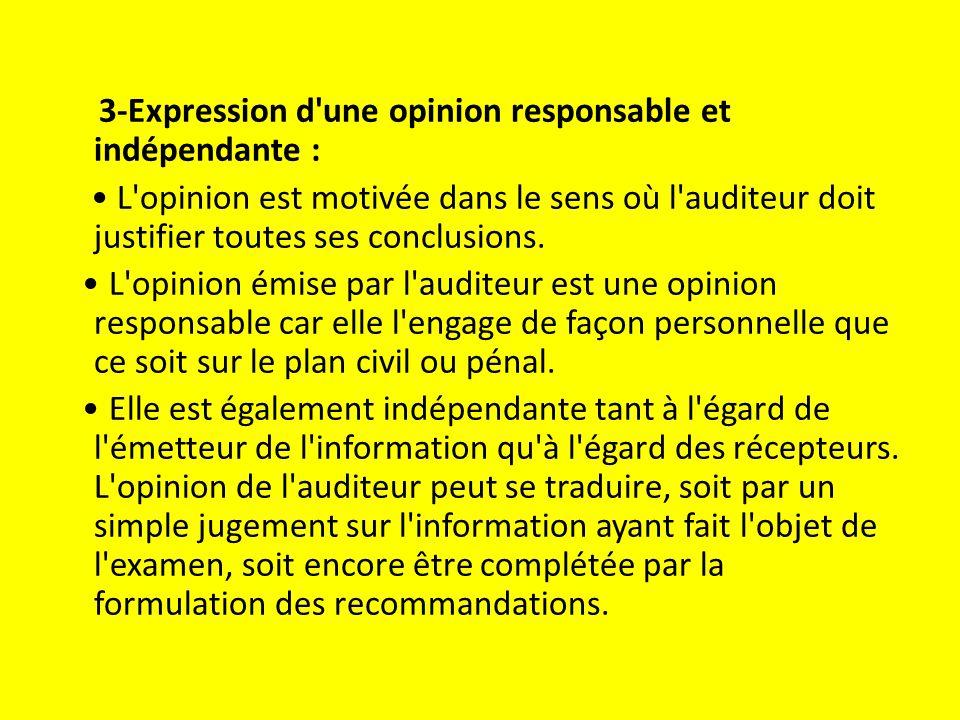 3-Expression d une opinion responsable et indépendante : • L opinion est motivée dans le sens où l auditeur doit justifier toutes ses conclusions.