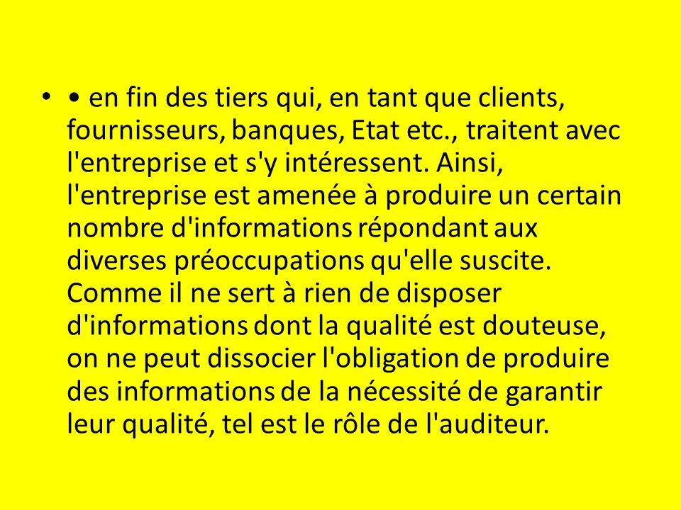 • en fin des tiers qui, en tant que clients, fournisseurs, banques, Etat etc., traitent avec l entreprise et s y intéressent.