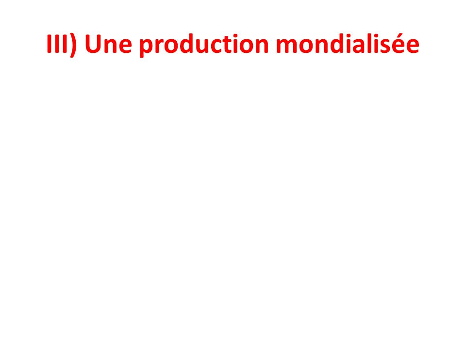 III) Une production mondialisée