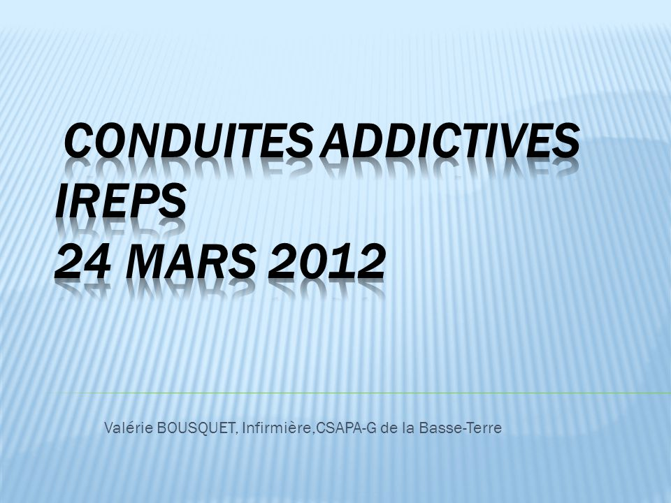 CONDUITES ADDICTIVES IREPS 24 MARS 2012