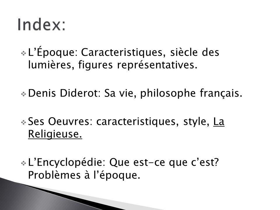 Index: L'Époque: Caracteristiques, siècle des lumières, figures représentatives. Denis Diderot: Sa vie, philosophe français.