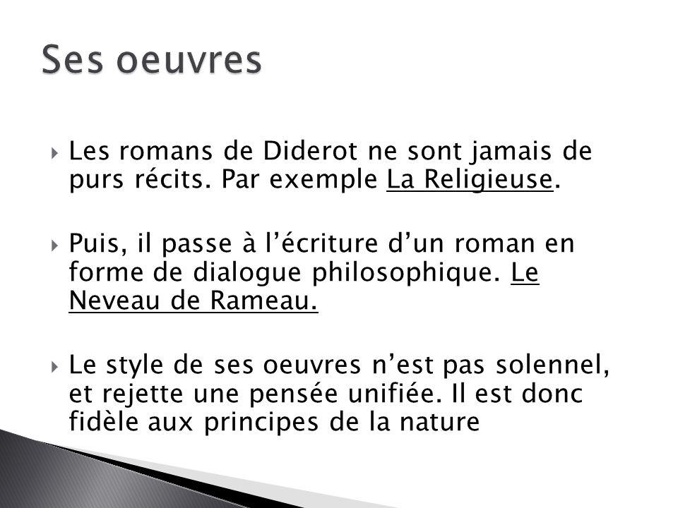 Ses oeuvres Les romans de Diderot ne sont jamais de purs récits. Par exemple La Religieuse.
