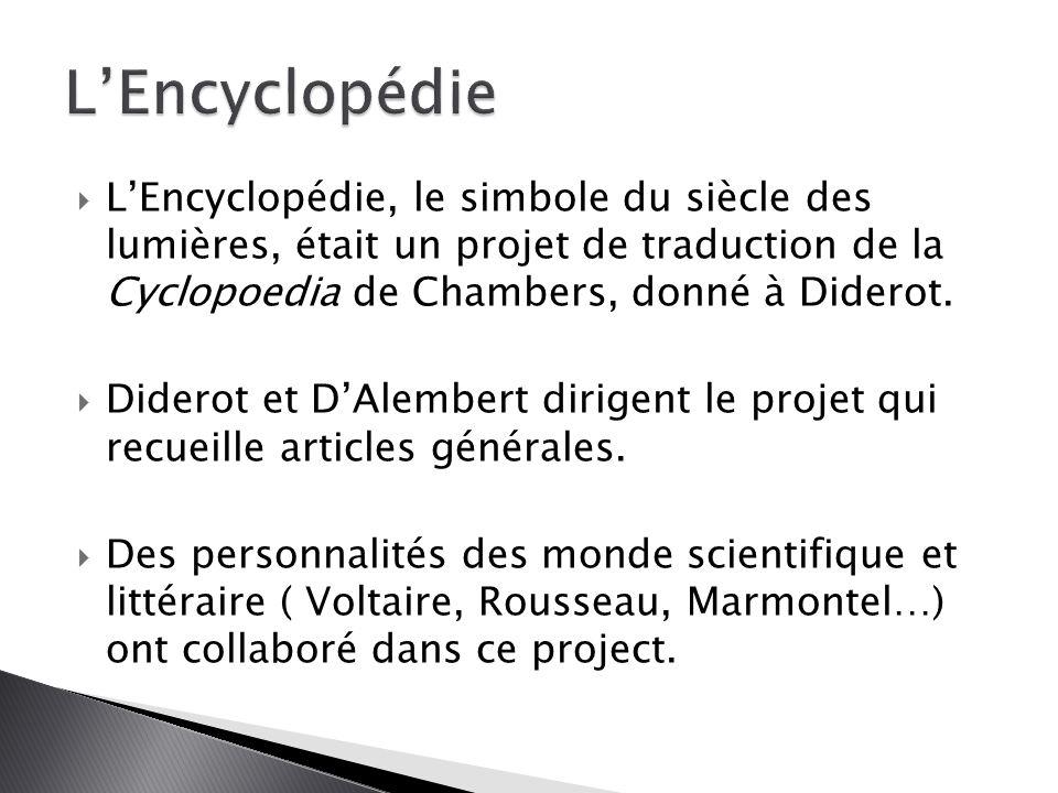L'Encyclopédie L'Encyclopédie, le simbole du siècle des lumières, était un projet de traduction de la Cyclopoedia de Chambers, donné à Diderot.