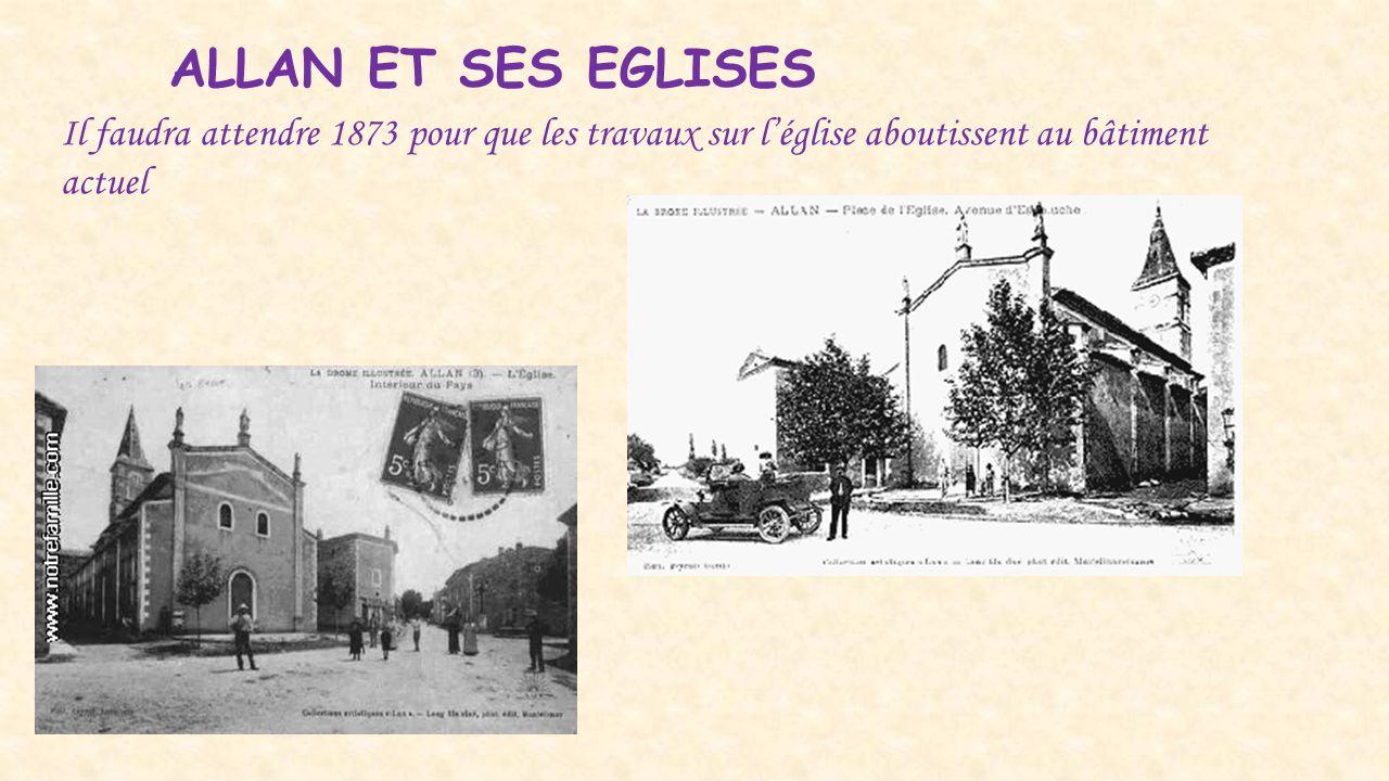 ALLAN ET SES EGLISES Il faudra attendre 1873 pour que les travaux sur l'église aboutissent au bâtiment actuel.
