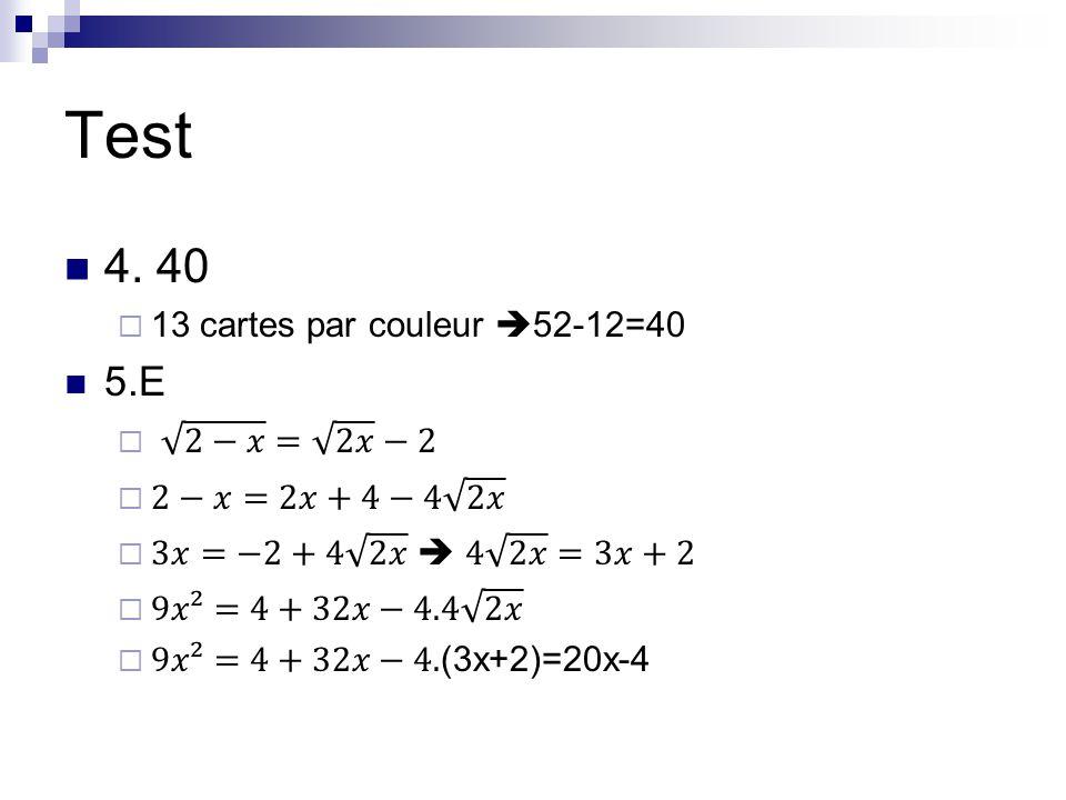 Test 4. 40 5.E 13 cartes par couleur 52-12=40 2−𝑥 = 2𝑥 −2