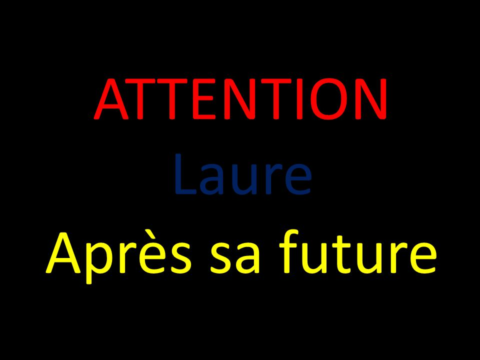 ATTENTION Laure Après sa future