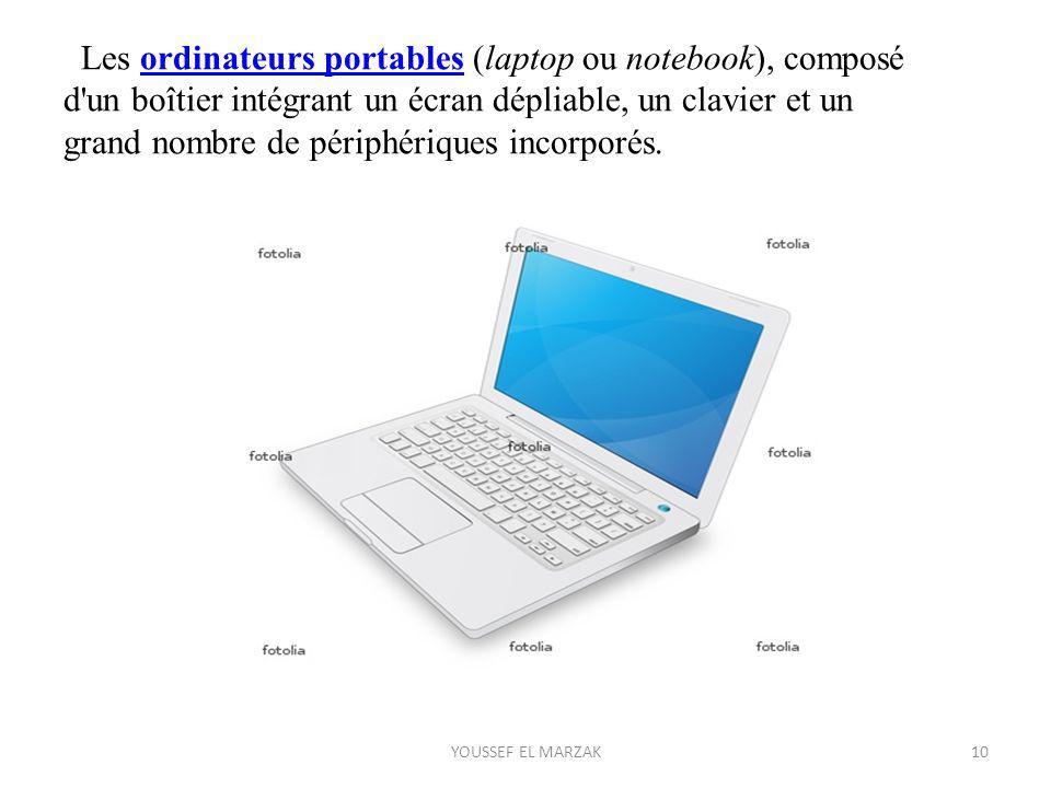 Les ordinateurs portables (laptop ou notebook), composé d un boîtier intégrant un écran dépliable, un clavier et un grand nombre de périphériques incorporés.