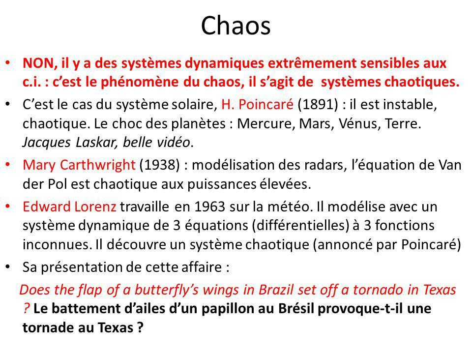 Chaos NON, il y a des systèmes dynamiques extrêmement sensibles aux c.i. : c'est le phénomène du chaos, il s'agit de systèmes chaotiques.