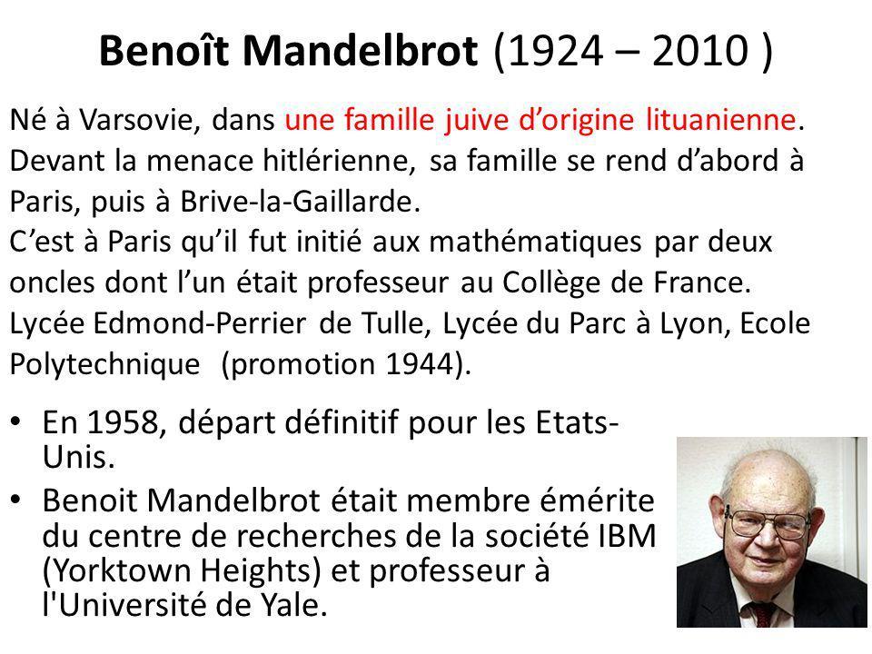 Benoît Mandelbrot (1924 – 2010 )