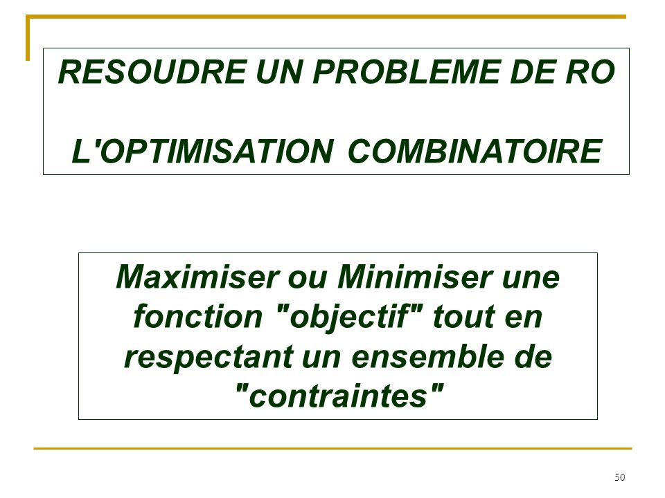 RESOUDRE UN PROBLEME DE RO L OPTIMISATION COMBINATOIRE