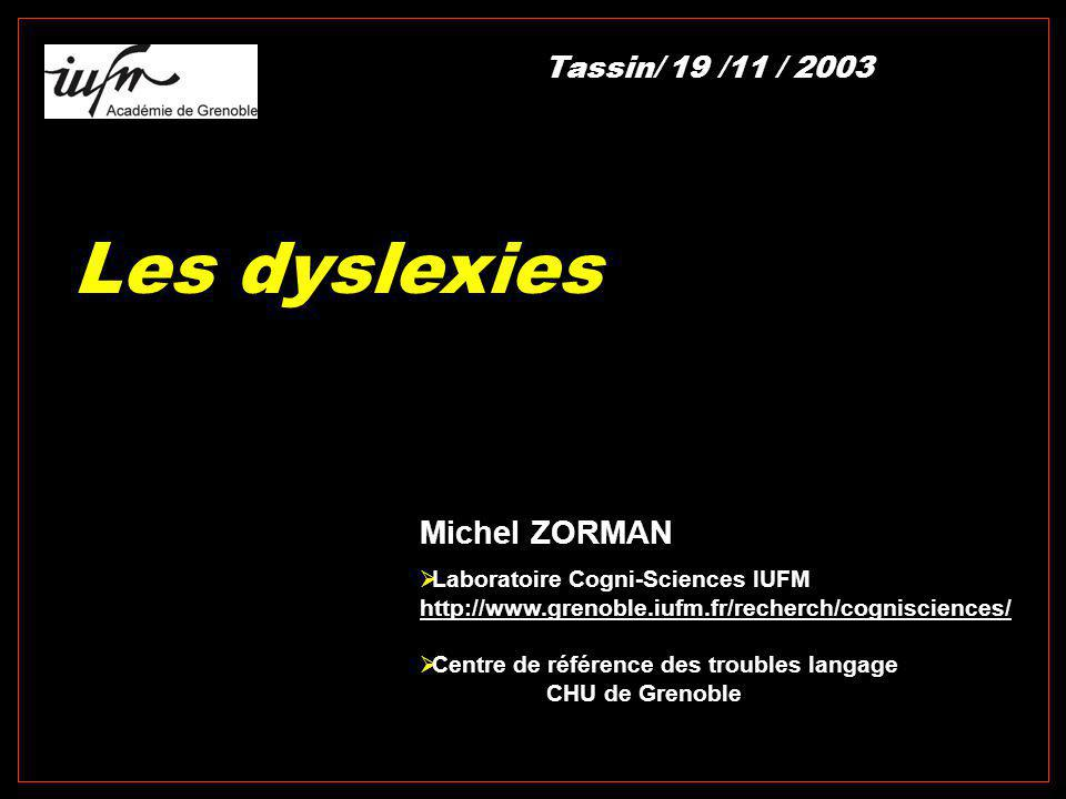 Les dyslexies Michel ZORMAN Tassin/ 19 /11 / 2003