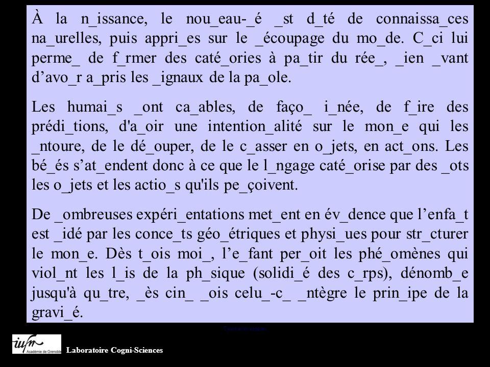 À la n_issance, le nou_eau-_é _st d_té de connaissa_ces na_urelles, puis appri_es sur le _écoupage du mo_de. C_ci lui perme_ de f_rmer des caté_ories à pa_tir du rée_, _ien _vant d'avo_r a_pris les _ignaux de la pa_ole.