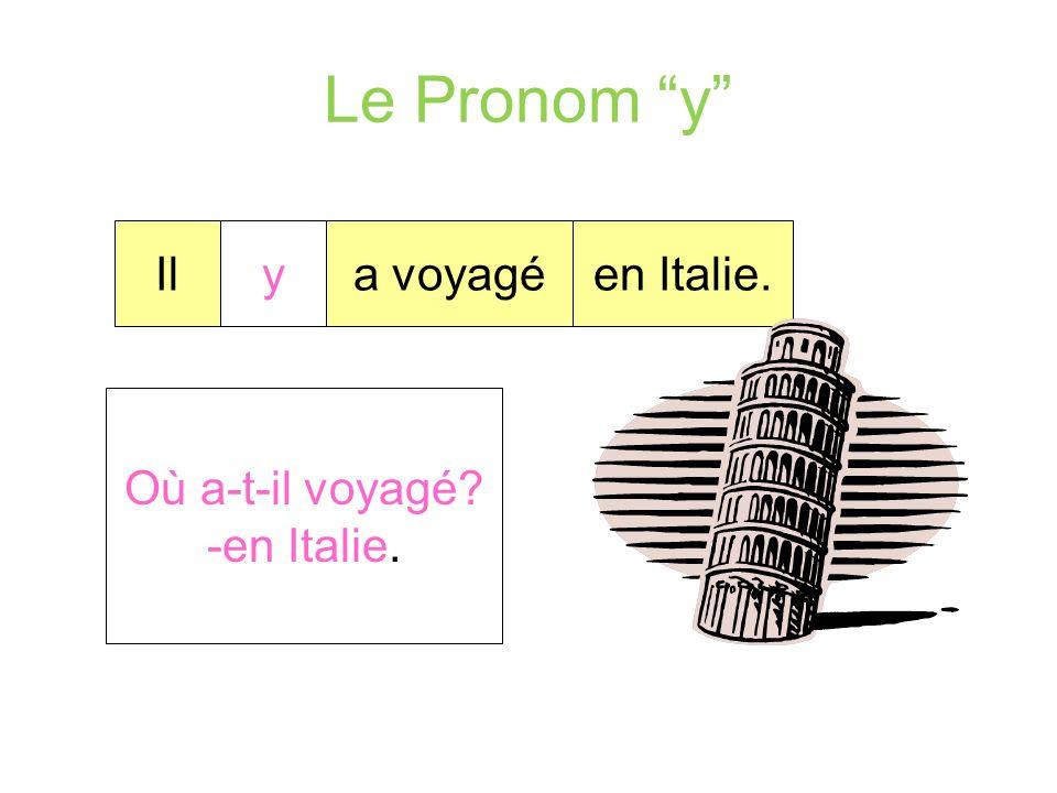 Le Pronom y Il y a voyagé en Italie. Où a-t-il voyagé -en Italie.