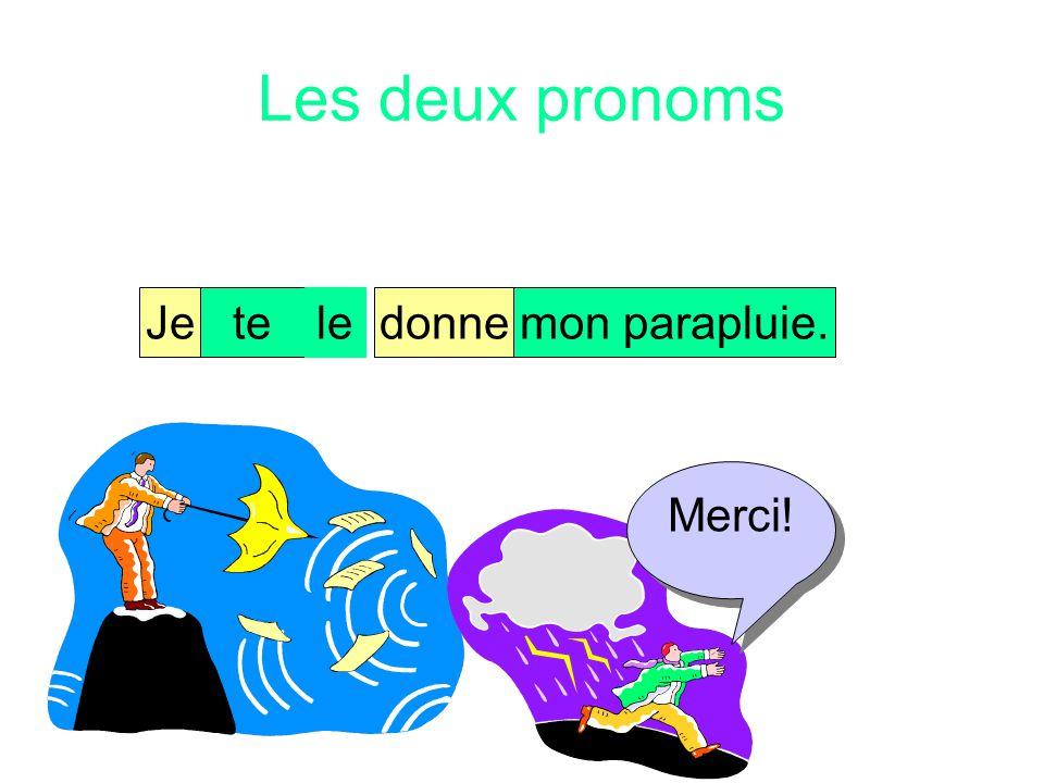 Les deux pronoms Je te le donne mon parapluie. Merci!