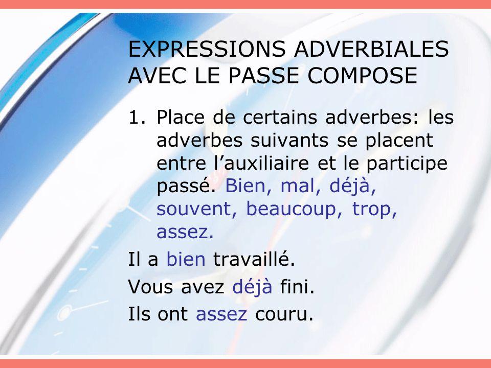EXPRESSIONS ADVERBIALES AVEC LE PASSE COMPOSE