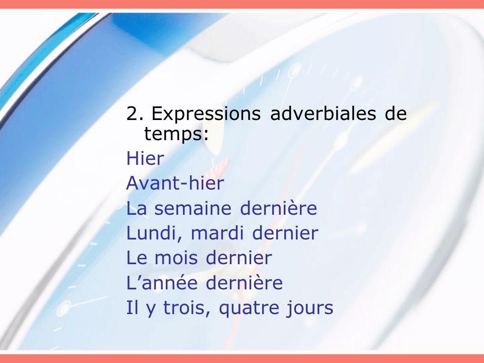 2. Expressions adverbiales de temps: