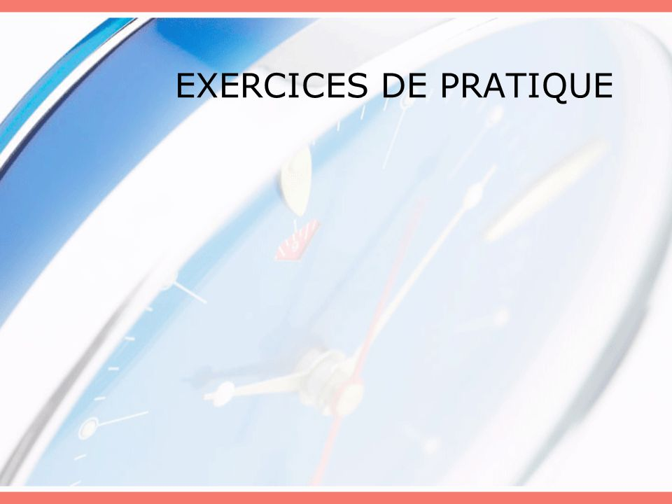 EXERCICES DE PRATIQUE