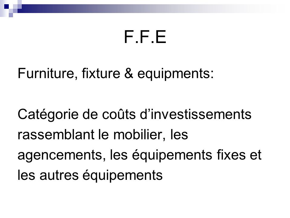 F.F.E Furniture, fixture & equipments:
