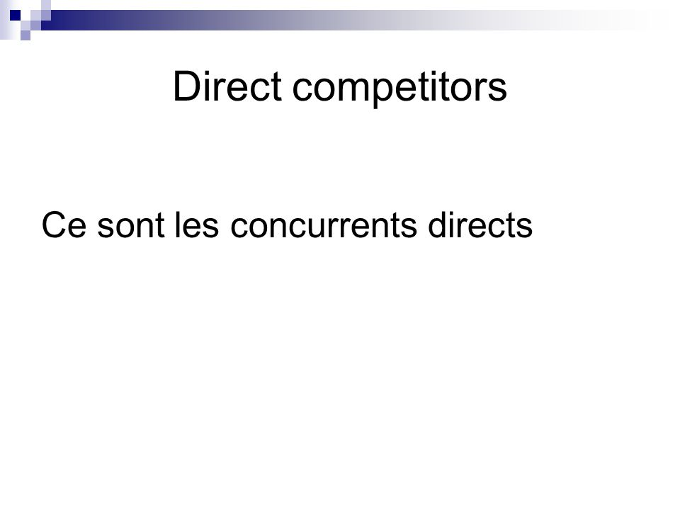 Direct competitors Ce sont les concurrents directs