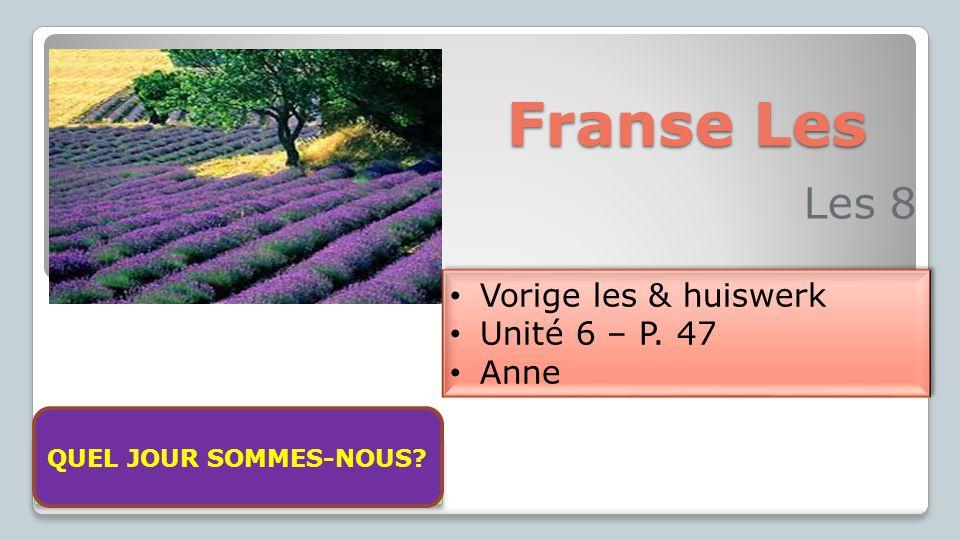 Franse Les Les 8 Vorige les & huiswerk Unité 6 – P. 47 Anne