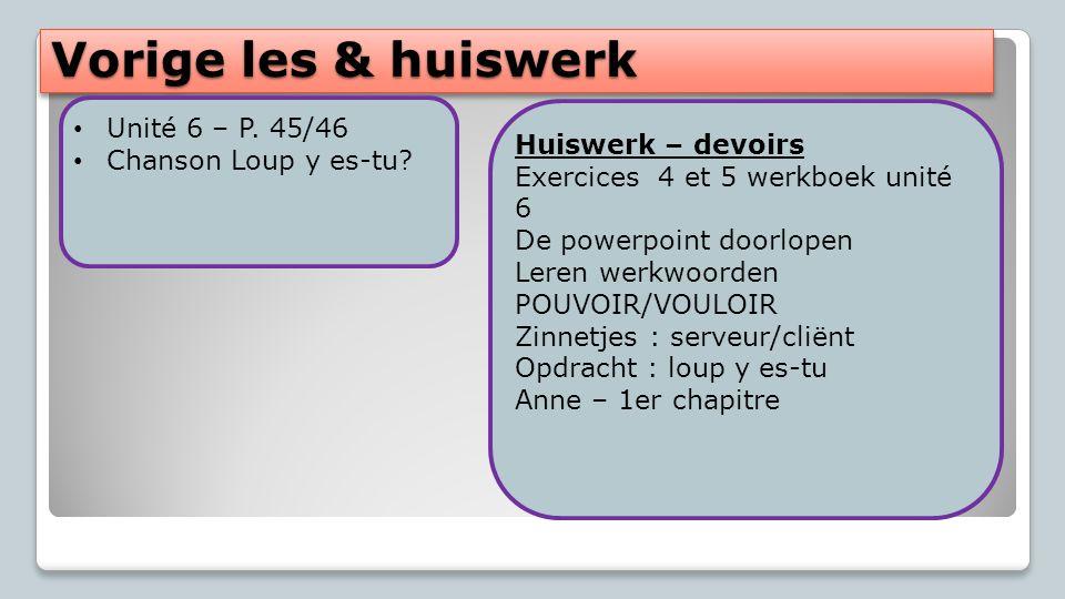 Vorige les & huiswerk Unité 6 – P. 45/46 Huiswerk – devoirs