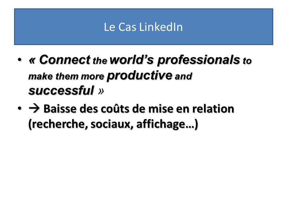 Le Cas LinkedIn « Connect the world's professionals to make them more productive and successful »