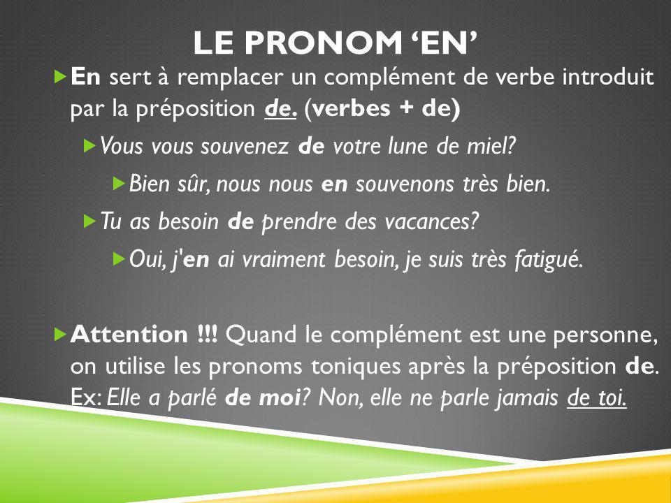 Le pronom 'en' En sert à remplacer un complément de verbe introduit par la préposition de. (verbes + de)