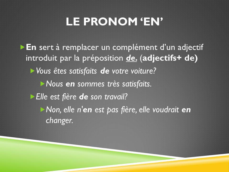 Le pronom 'en' En sert à remplacer un complément d'un adjectif introduit par la préposition de. (adjectifs+ de)