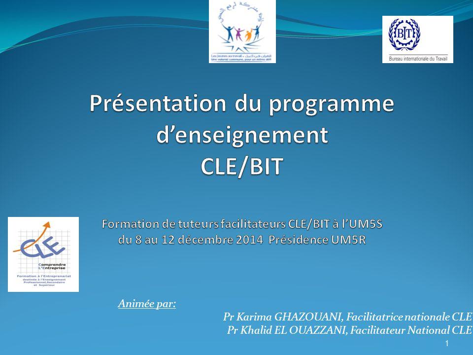 Présentation du programme d'enseignement CLE/BIT Formation de tuteurs facilitateurs CLE/BIT à l'UM5S du 8 au 12 décembre 2014 Présidence UM5R