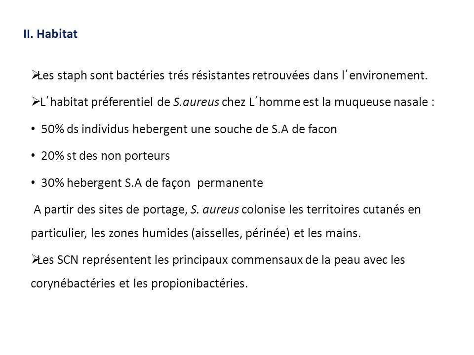 II. Habitat Les staph sont bactéries trés résistantes retrouvées dans l´environement.