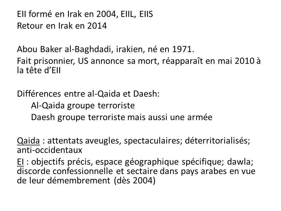 EII formé en Irak en 2004, EIIL, EIIS Retour en Irak en 2014 Abou Baker al-Baghdadi, irakien, né en 1971.