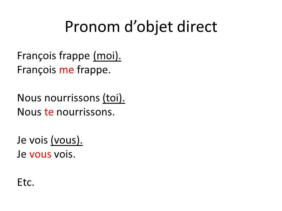 Pronom d'objet direct François frappe (moi). François me frappe.