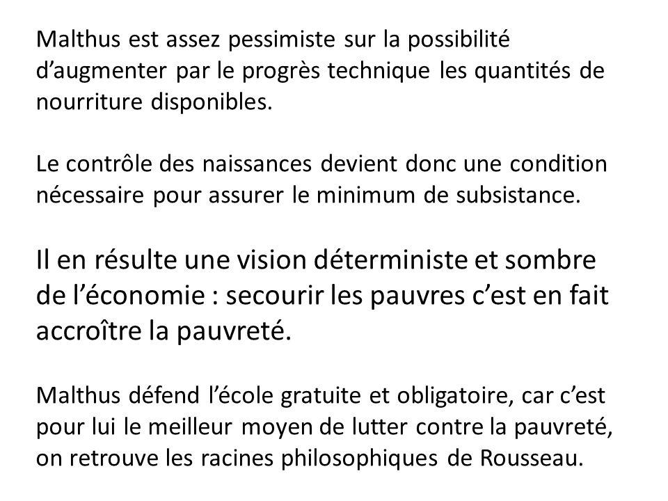 Malthus est assez pessimiste sur la possibilité d'augmenter par le progrès technique les quantités de nourriture disponibles.