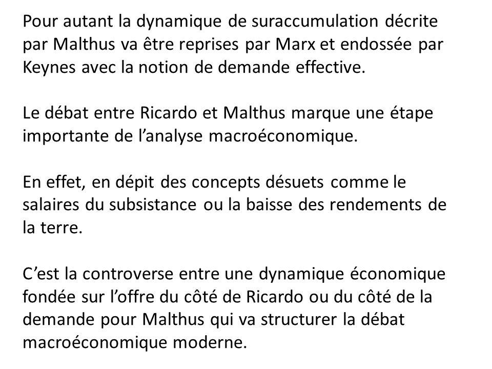 Pour autant la dynamique de suraccumulation décrite par Malthus va être reprises par Marx et endossée par Keynes avec la notion de demande effective.