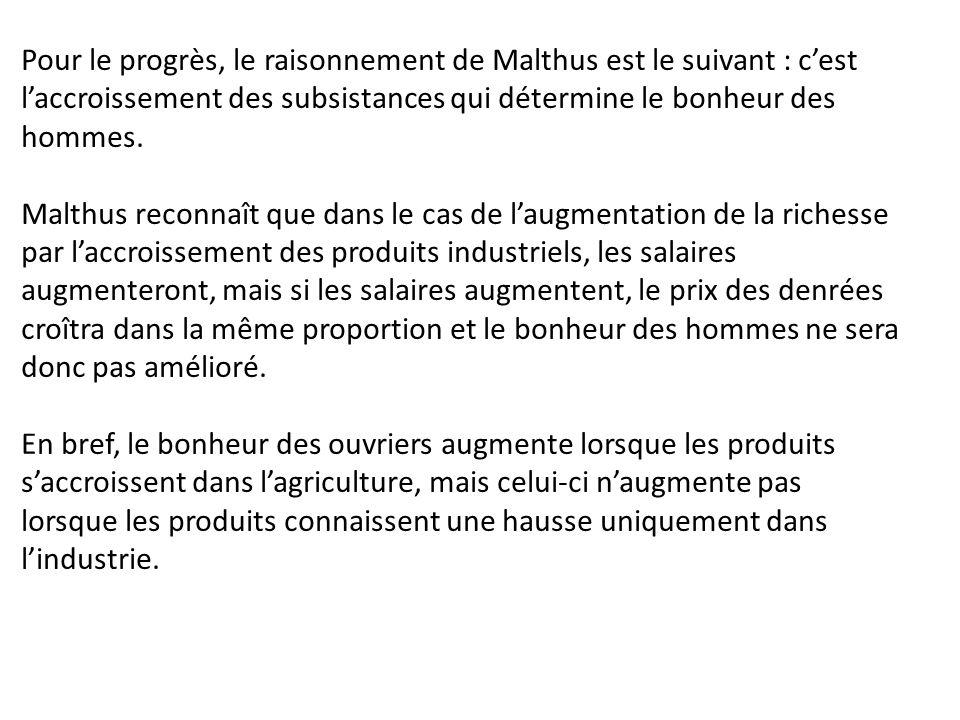 Pour le progrès, le raisonnement de Malthus est le suivant : c'est l'accroissement des subsistances qui détermine le bonheur des hommes.