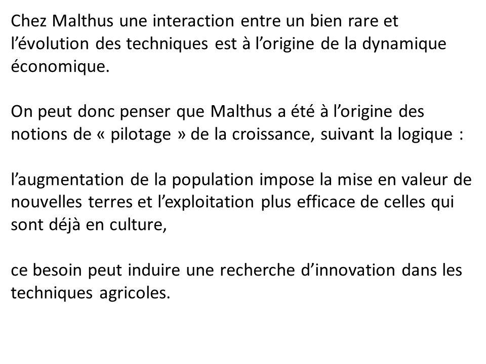 Chez Malthus une interaction entre un bien rare et l'évolution des techniques est à l'origine de la dynamique économique.