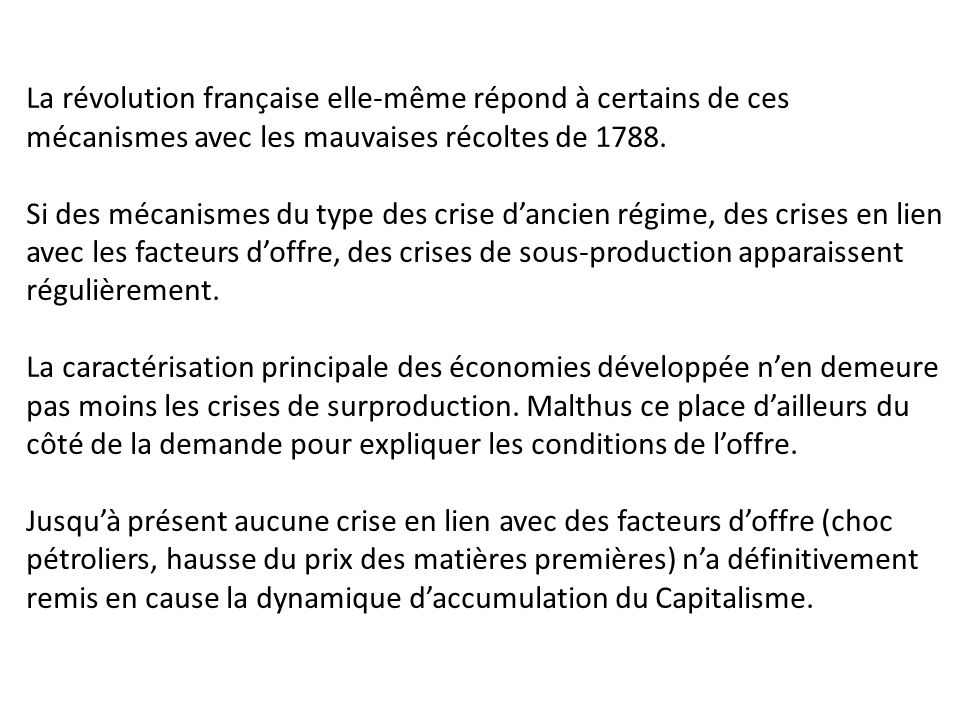 La révolution française elle-même répond à certains de ces mécanismes avec les mauvaises récoltes de 1788.