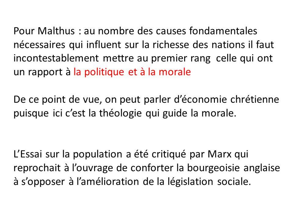 Pour Malthus : au nombre des causes fondamentales nécessaires qui influent sur la richesse des nations il faut incontestablement mettre au premier rang celle qui ont un rapport à la politique et à la morale