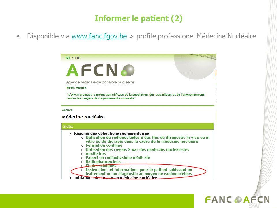 Informer le patient (2) Disponible via www.fanc.fgov.be > profile professionel Médecine Nucléaire