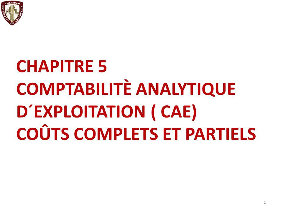 CHAPITRE 5 COMPTABILITÈ ANALYTIQUE D´EXPLOITATION ( CAE) COÛTS COMPLETS ET PARTIELS
