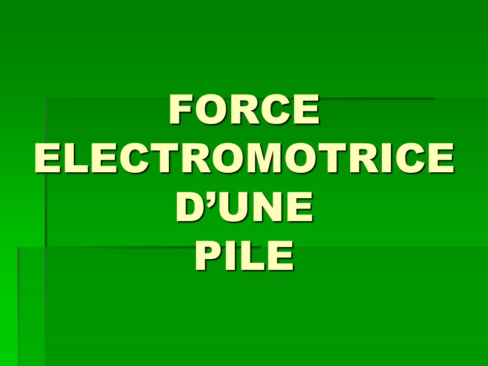 FORCE ELECTROMOTRICE D'UNE PILE
