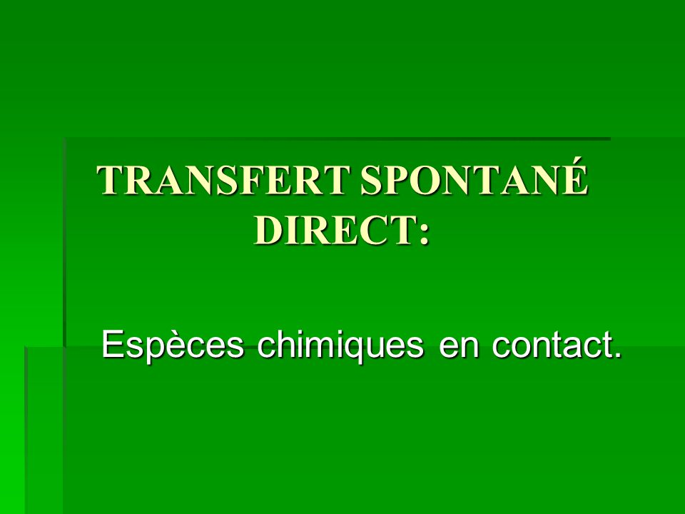 TRANSFERT SPONTANÉ DIRECT: