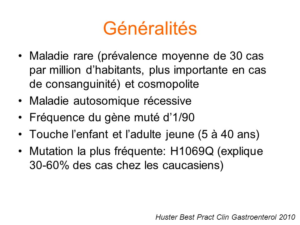 Généralités Maladie rare (prévalence moyenne de 30 cas par million d'habitants, plus importante en cas de consanguinité) et cosmopolite.