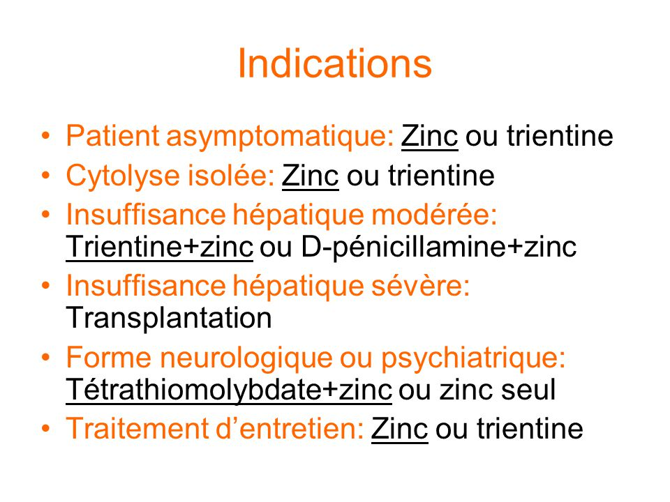 Indications Patient asymptomatique: Zinc ou trientine