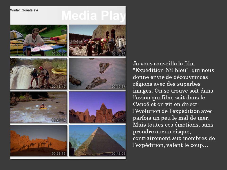 Je vous conseille le film Expédition Nil bleu qui nous donne envie de découvrir ces régions avec des superbes images.