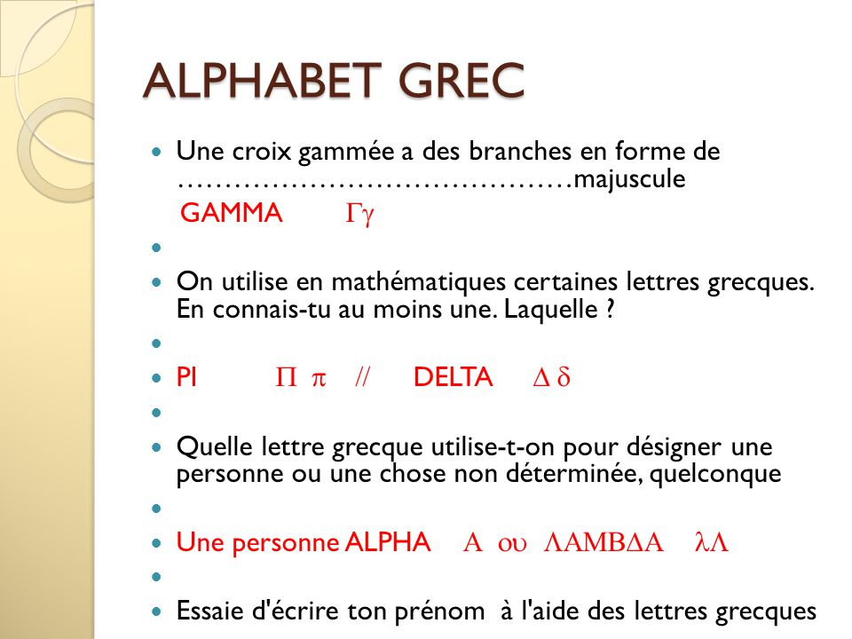 ALPHABET GREC Une croix gammée a des branches en forme de ……………………………………majuscule. GAMMA Gg.