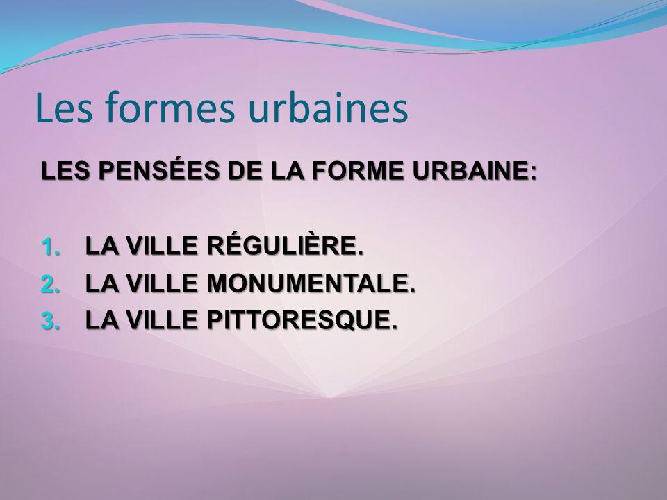 Les formes urbaines LES PENSÉES DE LA FORME URBAINE: