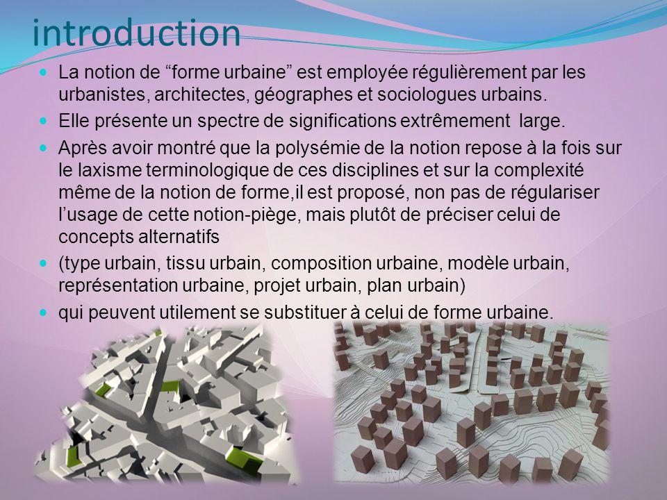 introduction La notion de forme urbaine est employée régulièrement par les urbanistes, architectes, géographes et sociologues urbains.