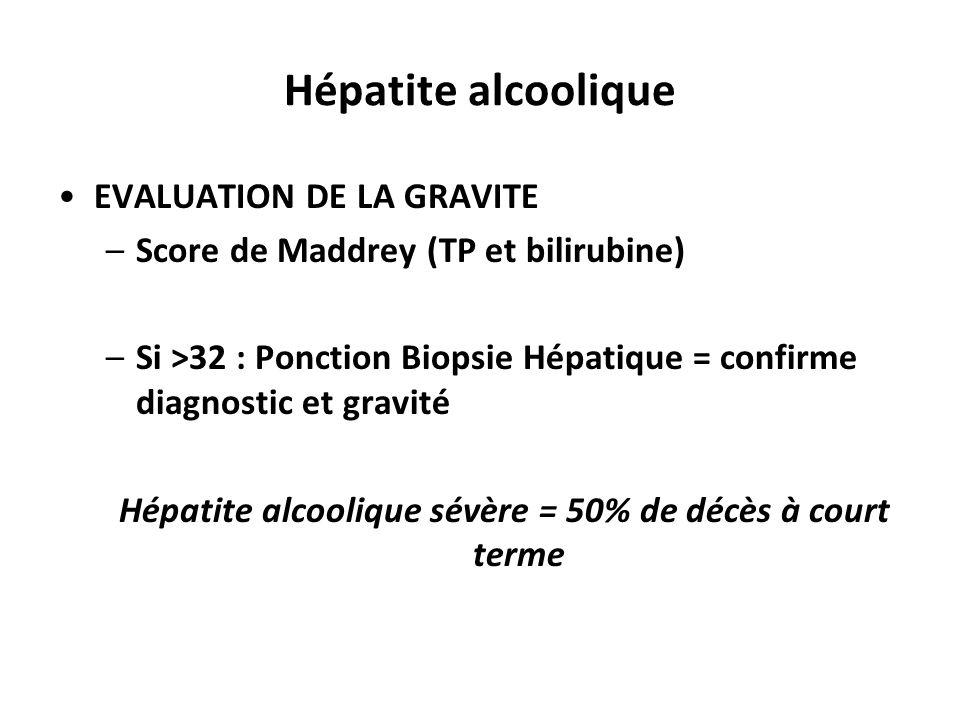 Hépatite alcoolique sévère = 50% de décès à court terme