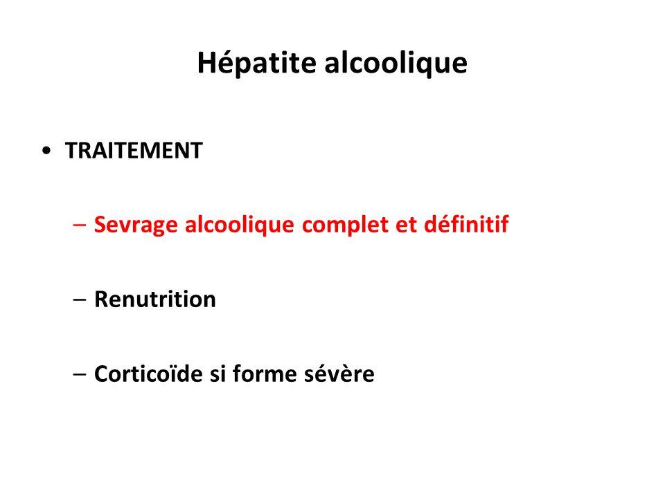 Hépatite alcoolique TRAITEMENT Sevrage alcoolique complet et définitif